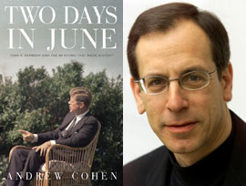 Two Days in June: John F. Kennedy and the 48 Hours That Made History by Author Adam Cohen