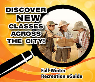 Discover new classes across the city! Fall-Winter Recreation eGuide